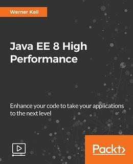 Java EE 8 High Performance [Video]