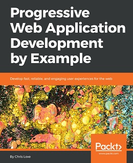 Progressive Web Application Development by Example