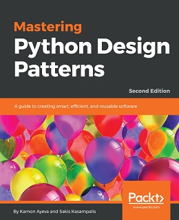 Mastering Python Design Patterns – Second Edition