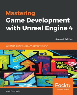 Mastering Game Development with Unreal Engine 4 – Second Edition