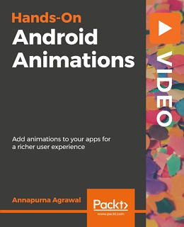 Hands-On Android Animations [Video]