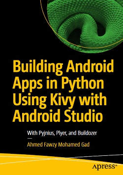 Building Android Apps in Python Using Kivy with Android Studio: With Pyjnius, Plyer, and Buildozer