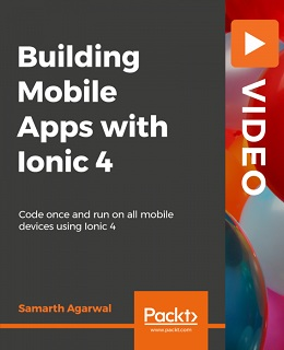 Building Mobile Apps with Ionic 4 [Video]