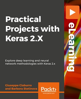 Practical Projects with Keras 2.x [eLearning]